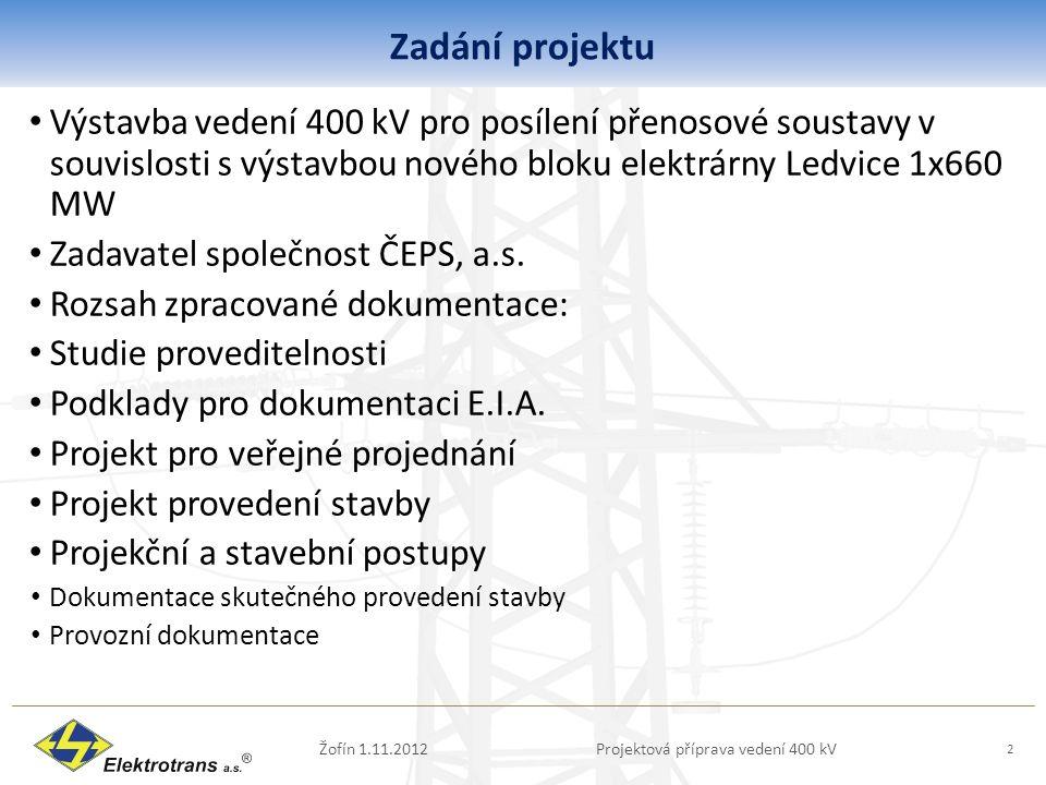 Zadání projektu Výstavba vedení 400 kV pro posílení přenosové soustavy v souvislosti s výstavbou nového bloku elektrárny Ledvice 1x660 MW Zadavatel společnost ČEPS, a.s.