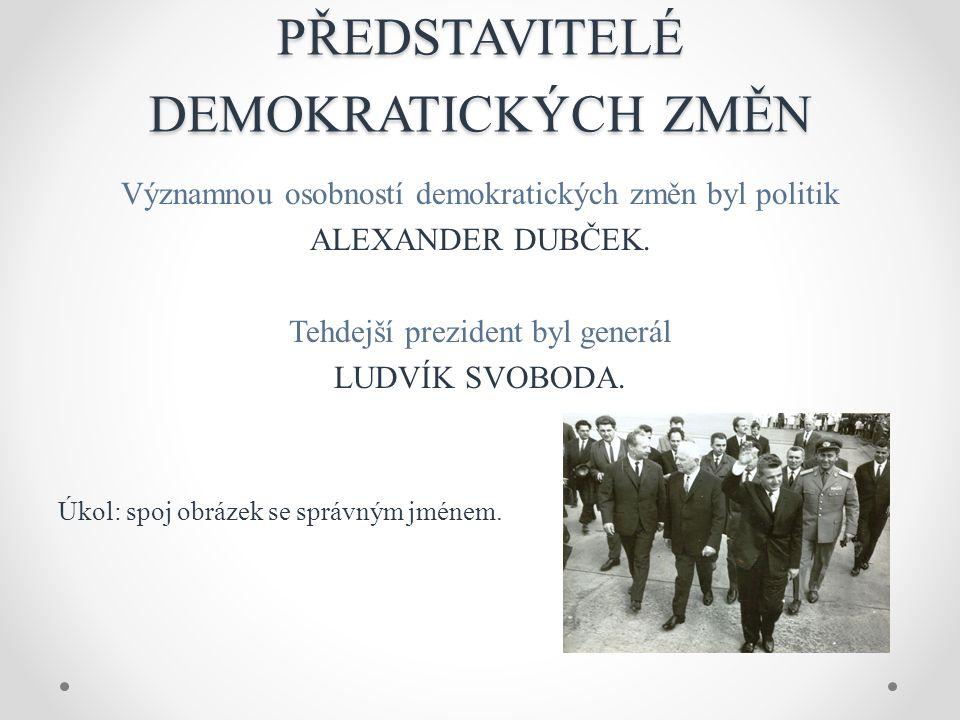 PŘEDSTAVITELÉ DEMOKRATICKÝCH ZMĚN Významnou osobností demokratických změn byl politik ALEXANDER DUBČEK.