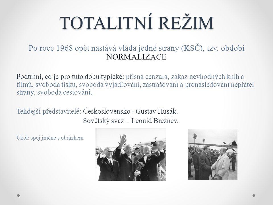TOTALITNÍ REŽIM Po roce 1968 opět nastává vláda jedné strany (KSČ), tzv.