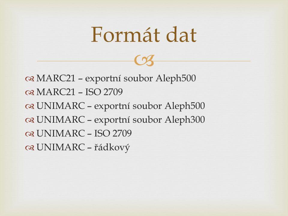   MARC21 – exportní soubor Aleph500  MARC21 – ISO 2709  UNIMARC – exportní soubor Aleph500  UNIMARC – exportní soubor Aleph300  UNIMARC – ISO 2709  UNIMARC – řádkový Formát dat
