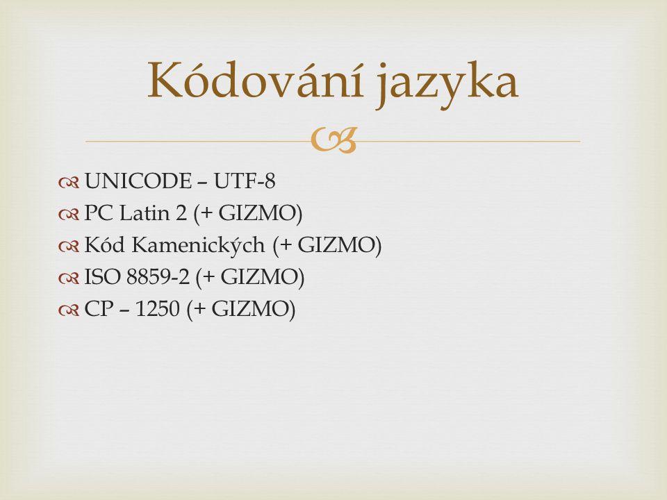   UNICODE – UTF-8  PC Latin 2 (+ GIZMO)  Kód Kamenických (+ GIZMO)  ISO 8859-2 (+ GIZMO)  CP – 1250 (+ GIZMO) Kódování jazyka