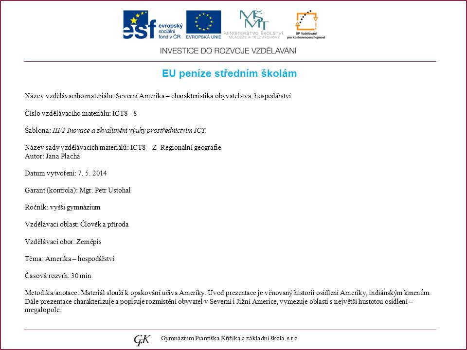 EU peníze středním školám Název vzdělávacího materiálu: Severní Amerika – charakteristika obyvatelstva, hospodářství Číslo vzdělávacího materiálu: ICT8 - 8 Šablona: III/2 Inovace a zkvalitnění výuky prostřednictvím ICT.