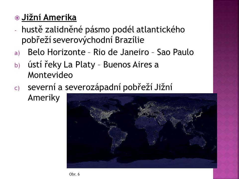  Jižní Amerika - hustě zalidněné pásmo podél atlantického pobřeží severovýchodní Brazílie a) Belo Horizonte – Rio de Janeiro – Sao Paulo b) ústí řeky La Platy – Buenos Aires a Montevideo c) severní a severozápadní pobřeží Jižní Ameriky Obr.