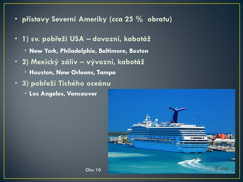 přístavy Severní Ameriky (cca 25 % obratu) 1) sv. pobřeží USA – dovozní, kabotáž New York, Philadelphie, Baltimore, Boston 2) Mexický záliv – vývozní,