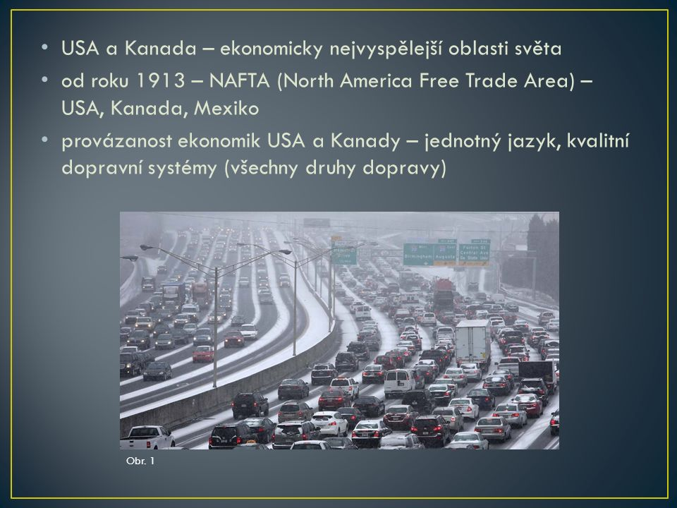 USA a Kanada – ekonomicky nejvyspělejší oblasti světa od roku 1913 – NAFTA (North America Free Trade Area) – USA, Kanada, Mexiko provázanost ekonomik USA a Kanady – jednotný jazyk, kvalitní dopravní systémy (všechny druhy dopravy) Obr.