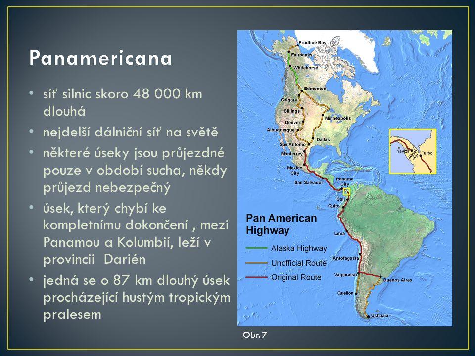 síť silnic skoro 48 000 km dlouhá nejdelší dálniční síť na světě některé úseky jsou průjezdné pouze v období sucha, někdy průjezd nebezpečný úsek, který chybí ke kompletnímu dokončení, mezi Panamou a Kolumbií, leží v provincii Darién jedná se o 87 km dlouhý úsek procházející hustým tropickým pralesem Obr.