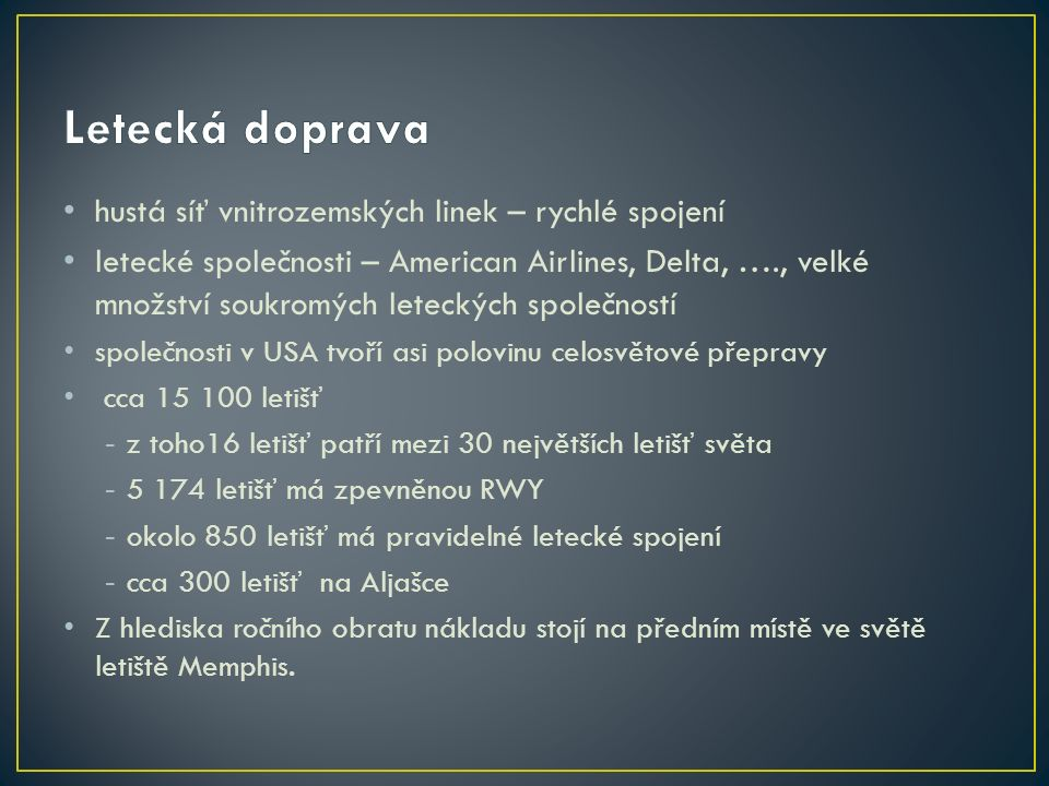 hustá síť vnitrozemských linek – rychlé spojení letecké společnosti – American Airlines, Delta, …., velké množství soukromých leteckých společností sp