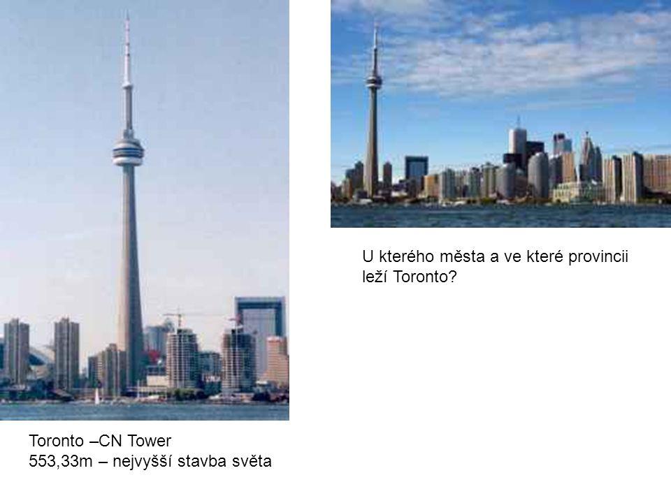 Toronto –CN Tower 553,33m – nejvyšší stavba světa U kterého města a ve které provincii leží Toronto