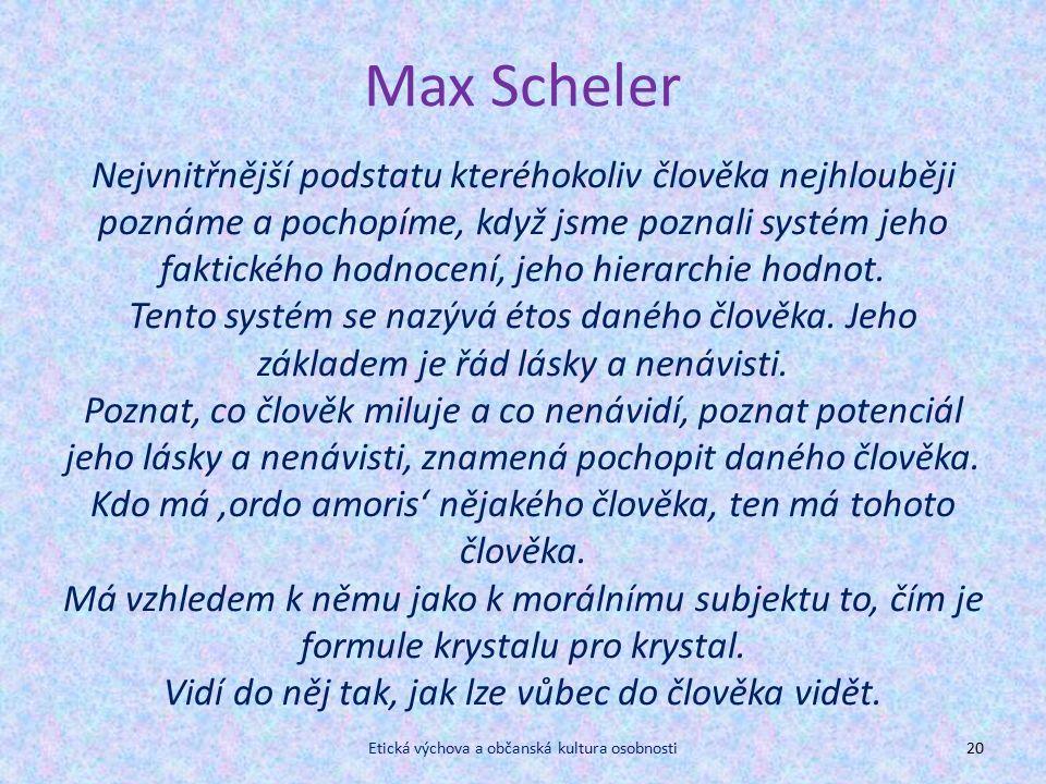 Max Scheler Nejvnitřnější podstatu kteréhokoliv člověka nejhlouběji poznáme a pochopíme, když jsme poznali systém jeho faktického hodnocení, jeho hierarchie hodnot.