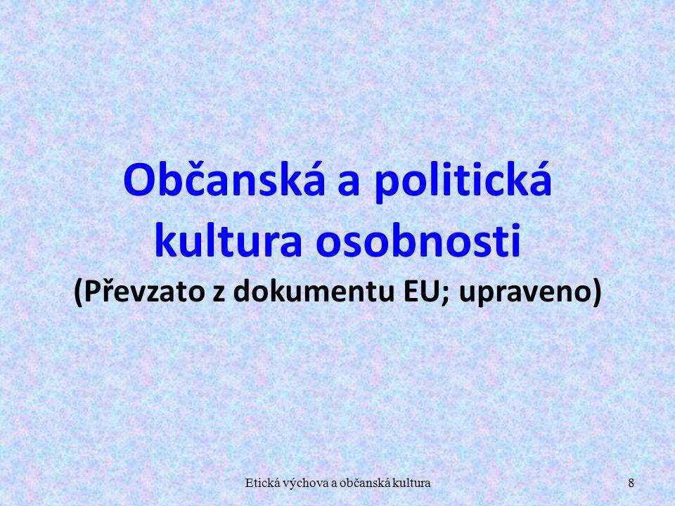Etická výchova a občanská kultura8 Občanská a politická kultura osobnosti (Převzato z dokumentu EU; upraveno)