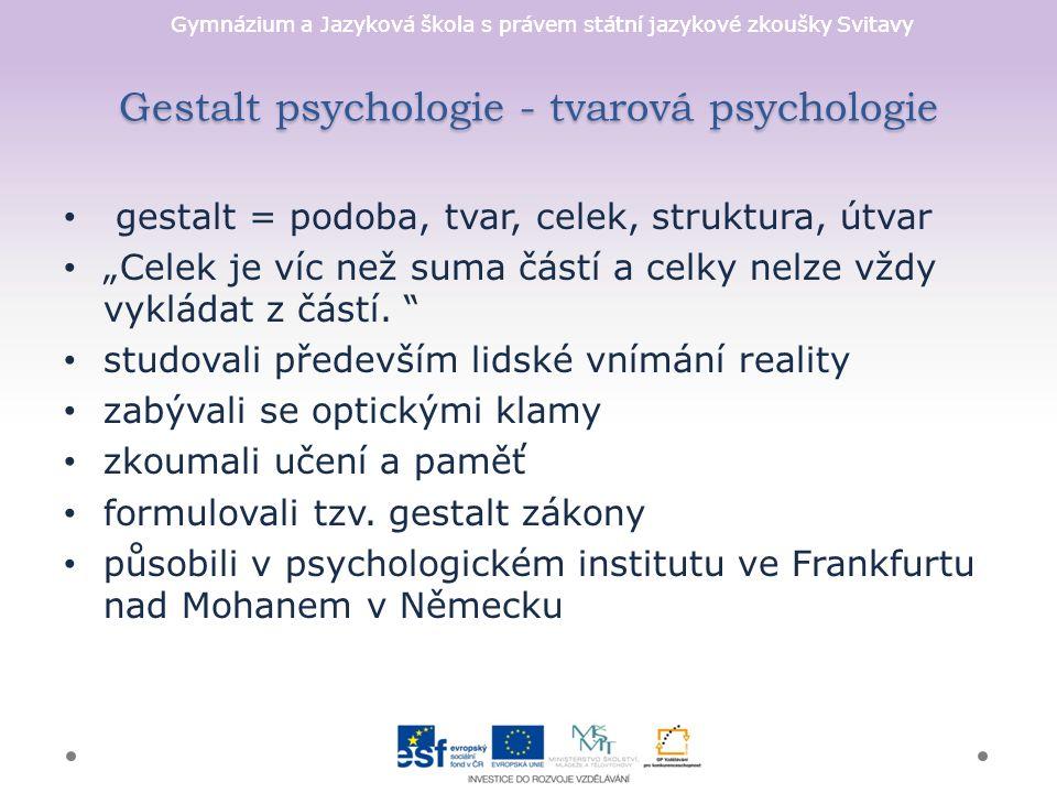 Gymnázium a Jazyková škola s právem státní jazykové zkoušky Svitavy Gestalt psychologie - tvarová psychologie gestalt = podoba, tvar, celek, struktura