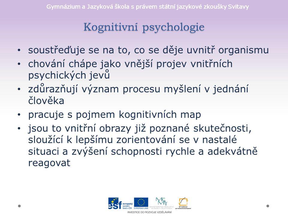 Gymnázium a Jazyková škola s právem státní jazykové zkoušky Svitavy Kognitivní psychologie soustřeďuje se na to, co se děje uvnitř organismu chování c