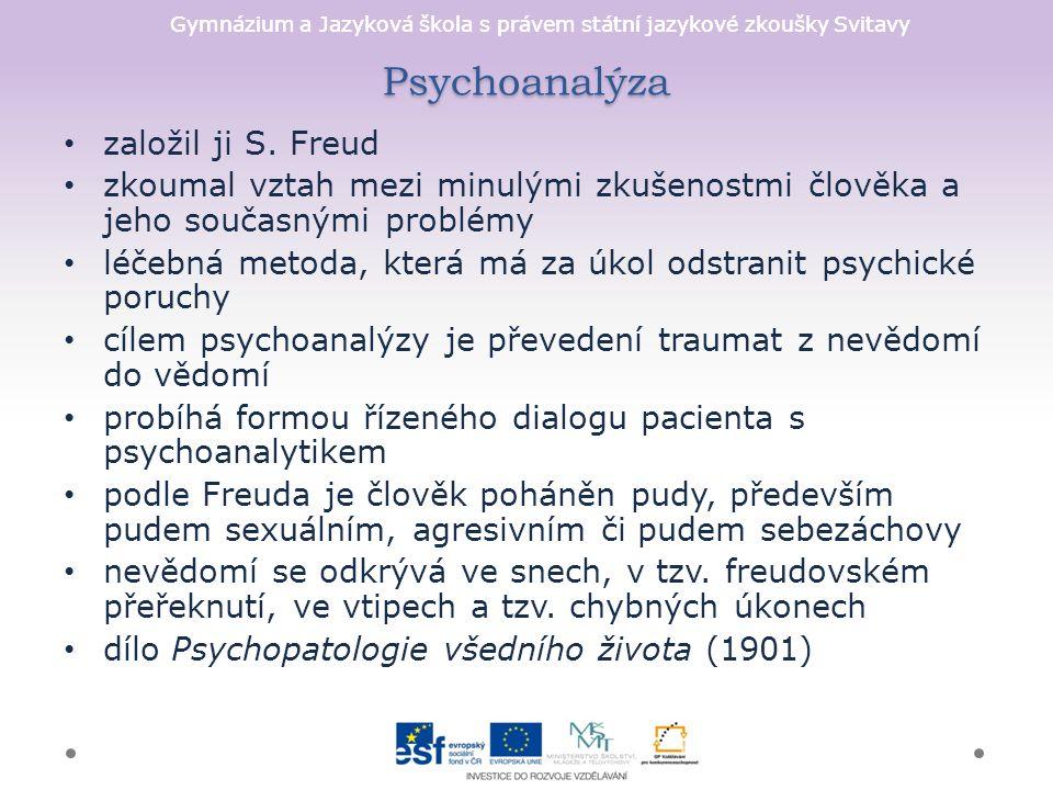 Gymnázium a Jazyková škola s právem státní jazykové zkoušky Svitavy Psychoanalýza založil ji S. Freud zkoumal vztah mezi minulými zkušenostmi člověka