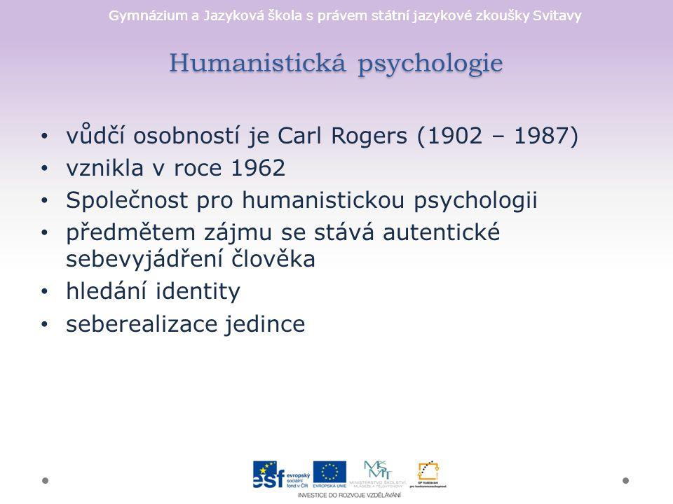 Gymnázium a Jazyková škola s právem státní jazykové zkoušky Svitavy Humanistická psychologie vůdčí osobností je Carl Rogers (1902 – 1987) vznikla v roce 1962 Společnost pro humanistickou psychologii předmětem zájmu se stává autentické sebevyjádření člověka hledání identity seberealizace jedince