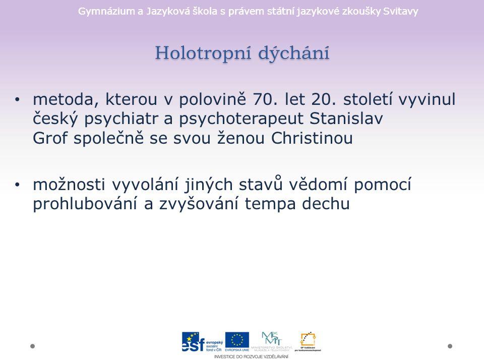 Gymnázium a Jazyková škola s právem státní jazykové zkoušky Svitavy Holotropní dýchání metoda, kterou v polovině 70. let 20. století vyvinul český psy
