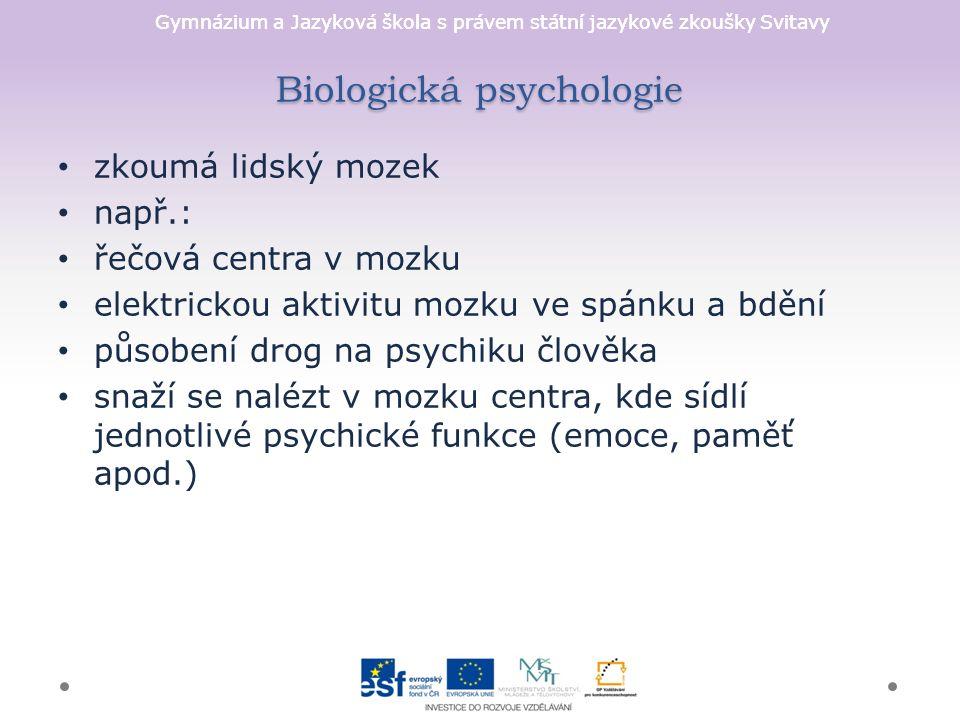 Gymnázium a Jazyková škola s právem státní jazykové zkoušky Svitavy Biologická psychologie základní metodou zkoumání je experiment za použití přístrojů její součástí je také tzv.