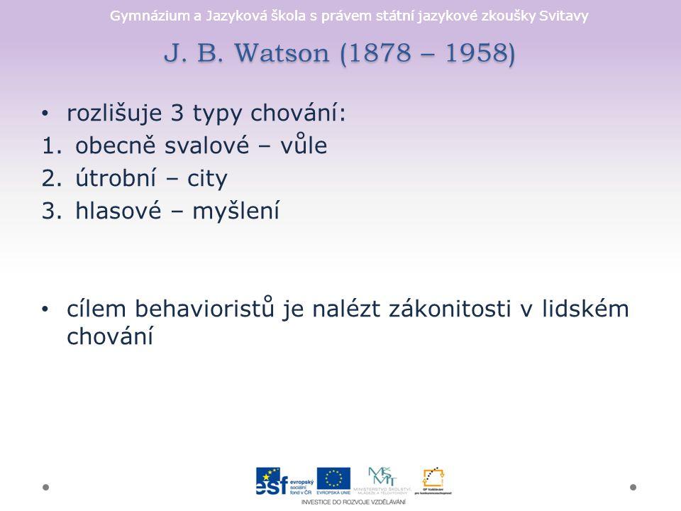 Gymnázium a Jazyková škola s právem státní jazykové zkoušky Svitavy J. B. Watson (1878 – 1958) rozlišuje 3 typy chování: 1.obecně svalové – vůle 2.útr