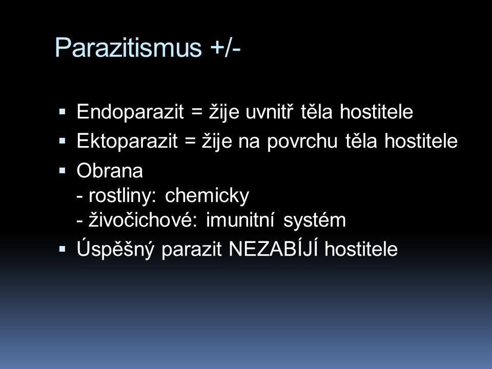 Parazitismus +/-  Endoparazit = žije uvnitř těla hostitele  Ektoparazit = žije na povrchu těla hostitele  Obrana - rostliny: chemicky - živočichové: imunitní systém  Úspěšný parazit NEZABÍJÍ hostitele