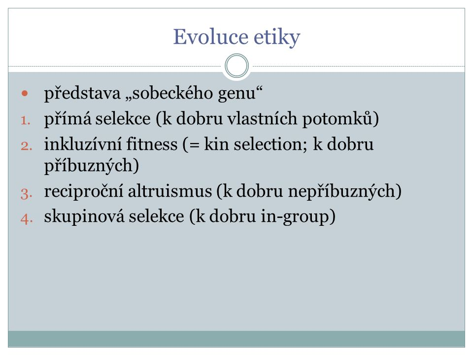 """Evoluce etiky představa """"sobeckého genu 1.přímá selekce (k dobru vlastních potomků) 2."""