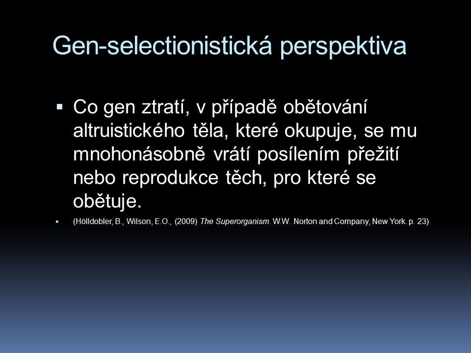 Gen-selectionistická perspektiva  Co gen ztratí, v případě obětování altruistického těla, které okupuje, se mu mnohonásobně vrátí posílením přežití nebo reprodukce těch, pro které se obětuje.
