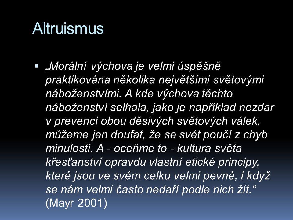 """Altruismus  """"Morální výchova je velmi úspěšně praktikována několika největšími světovými náboženstvími."""