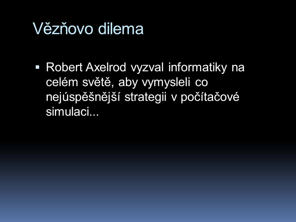 Vězňovo dilema  Robert Axelrod vyzval informatiky na celém světě, aby vymysleli co nejúspěšnější strategii v počítačové simulaci...