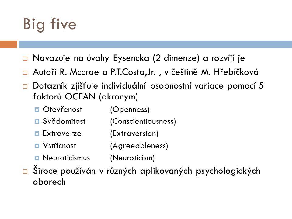 Big five  Navazuje na úvahy Eysencka (2 dimenze) a rozvíjí je  Autoři R.
