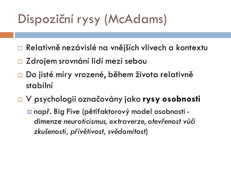 Dispoziční rysy (McAdams)  Relativně nezávislé na vnějších vlivech a kontextu  Zdrojem srovnání lidí mezi sebou  Do jisté míry vrozené, během života relativně stabilní  V psychologii označovány jako rysy osobnosti  např.
