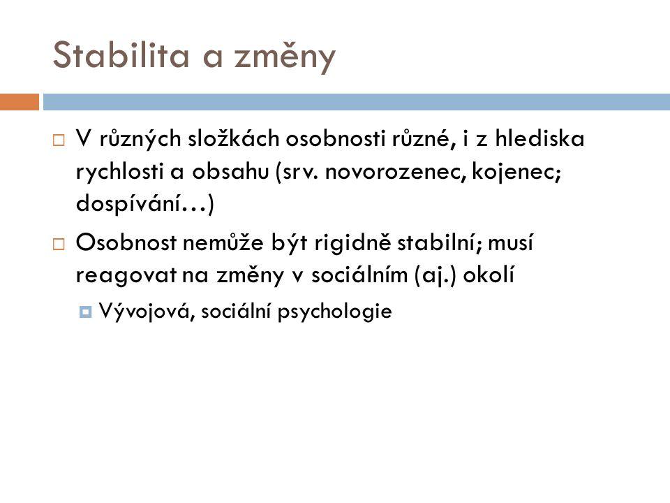 Stabilita a změny  V různých složkách osobnosti různé, i z hlediska rychlosti a obsahu (srv.