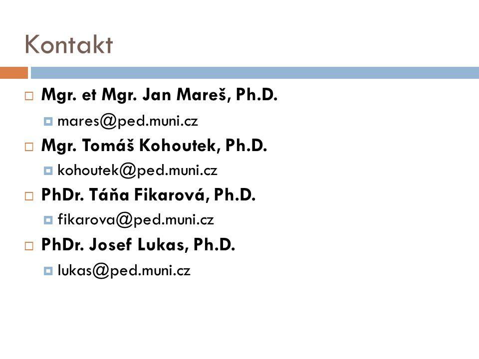 Kontakt  Mgr. et Mgr. Jan Mareš, Ph.D.  mares@ped.muni.cz  Mgr. Tomáš Kohoutek, Ph.D.  kohoutek@ped.muni.cz  PhDr. Táňa Fikarová, Ph.D.  fikarov