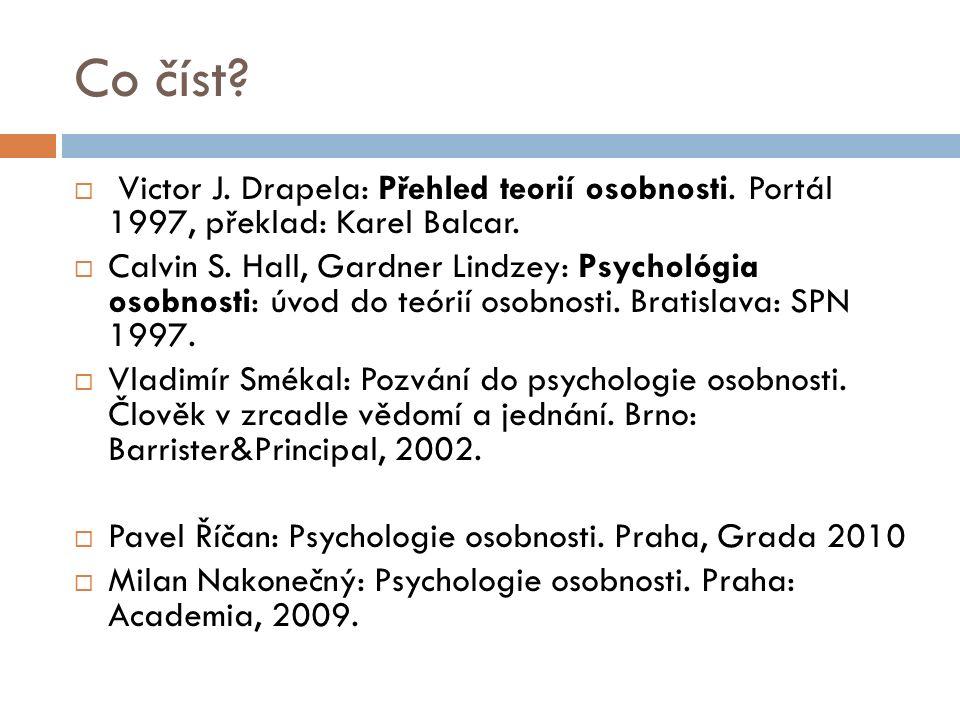 Co číst?  Victor J. Drapela: Přehled teorií osobnosti. Portál 1997, překlad: Karel Balcar.  Calvin S. Hall, Gardner Lindzey: Psychológia osobnosti: