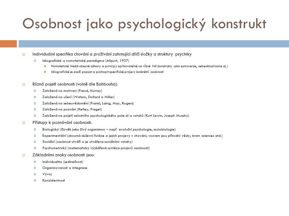 Osobnost jako psychologický konstrukt  Individuální specifika chování a prožívání zahrnující dílčí složky a struktury psychiky  Idiografické a nomot
