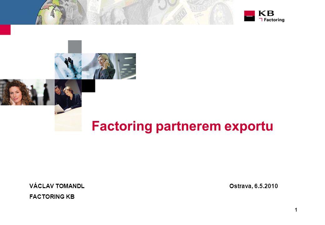 1 VÁCLAV TOMANDL FACTORING KB Factoring partnerem exportu Ostrava, 6.5.2010