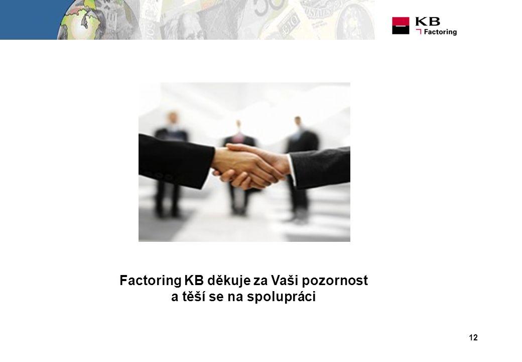 12 Factoring KB děkuje za Vaši pozornost a těší se na spolupráci