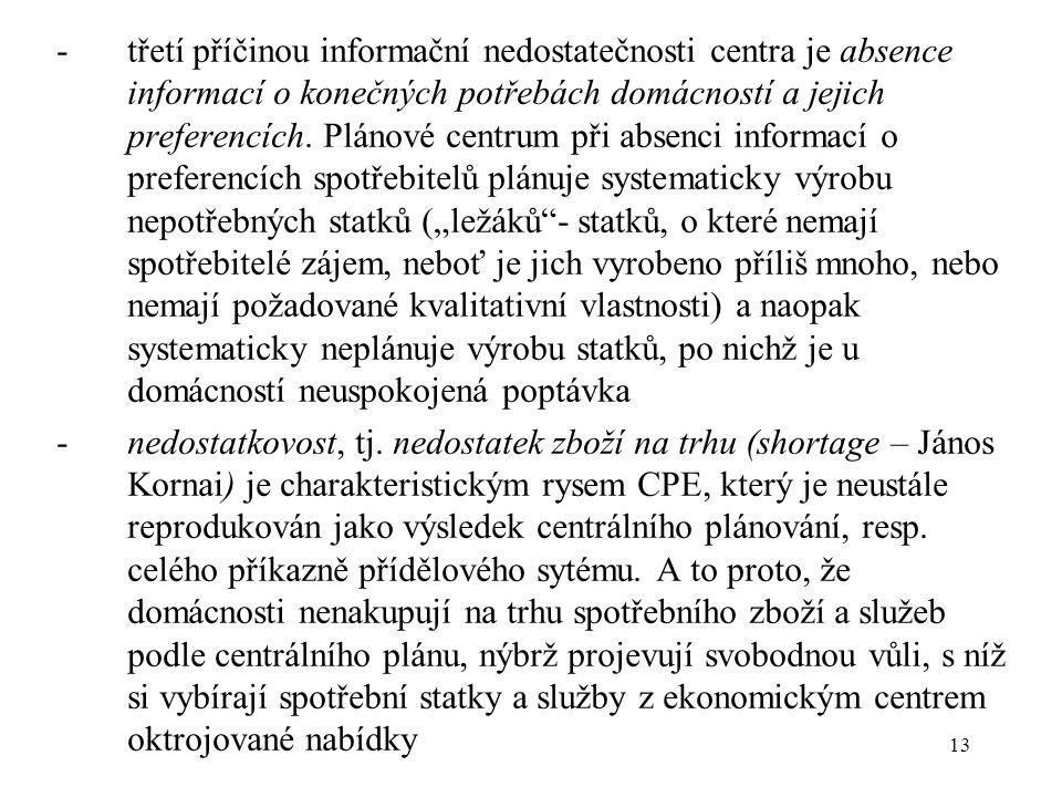 13 -třetí příčinou informační nedostatečnosti centra je absence informací o konečných potřebách domácností a jejich preferencích.