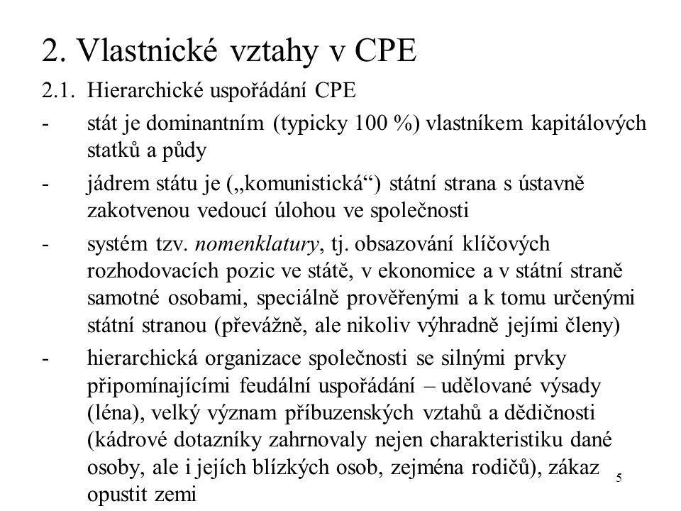 5 2. Vlastnické vztahy v CPE 2.1.Hierarchické uspořádání CPE -stát je dominantním (typicky 100 %) vlastníkem kapitálových statků a půdy -jádrem státu