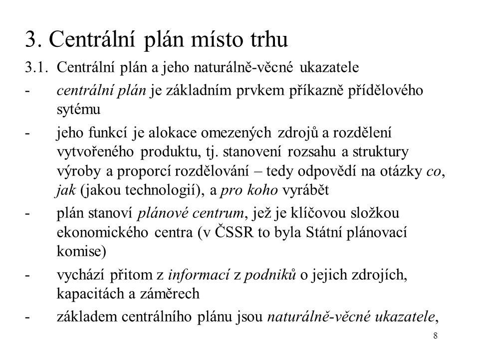8 3. Centrální plán místo trhu 3.1.Centrální plán a jeho naturálně-věcné ukazatele -centrální plán je základním prvkem příkazně přídělového sytému -je