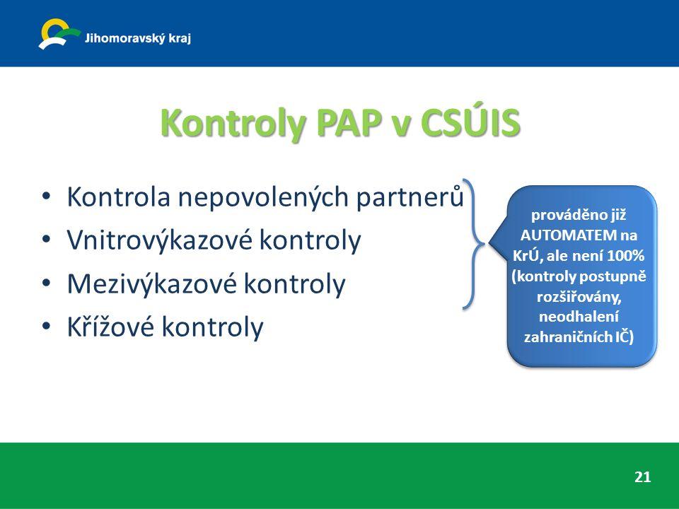 Kontroly PAP v CSÚIS Kontrola nepovolených partnerů Vnitrovýkazové kontroly Mezivýkazové kontroly Křížové kontroly prováděno již AUTOMATEM na KrÚ, ale není 100% (kontroly postupně rozšiřovány, neodhalení zahraničních IČ) 21