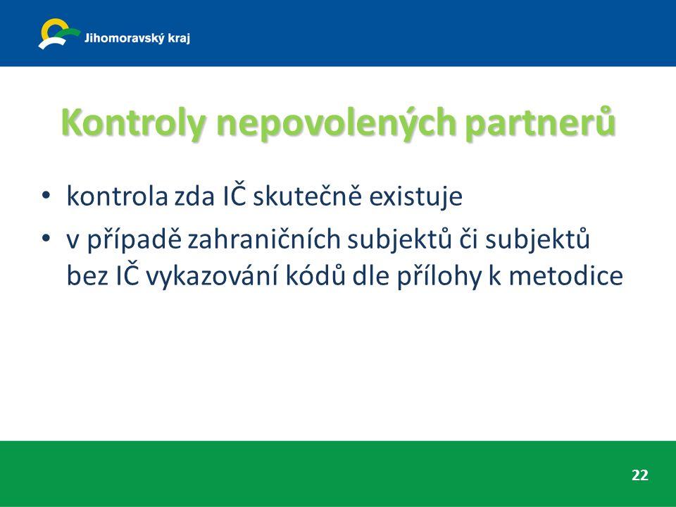 Kontroly nepovolených partnerů kontrola zda IČ skutečně existuje v případě zahraničních subjektů či subjektů bez IČ vykazování kódů dle přílohy k metodice 22