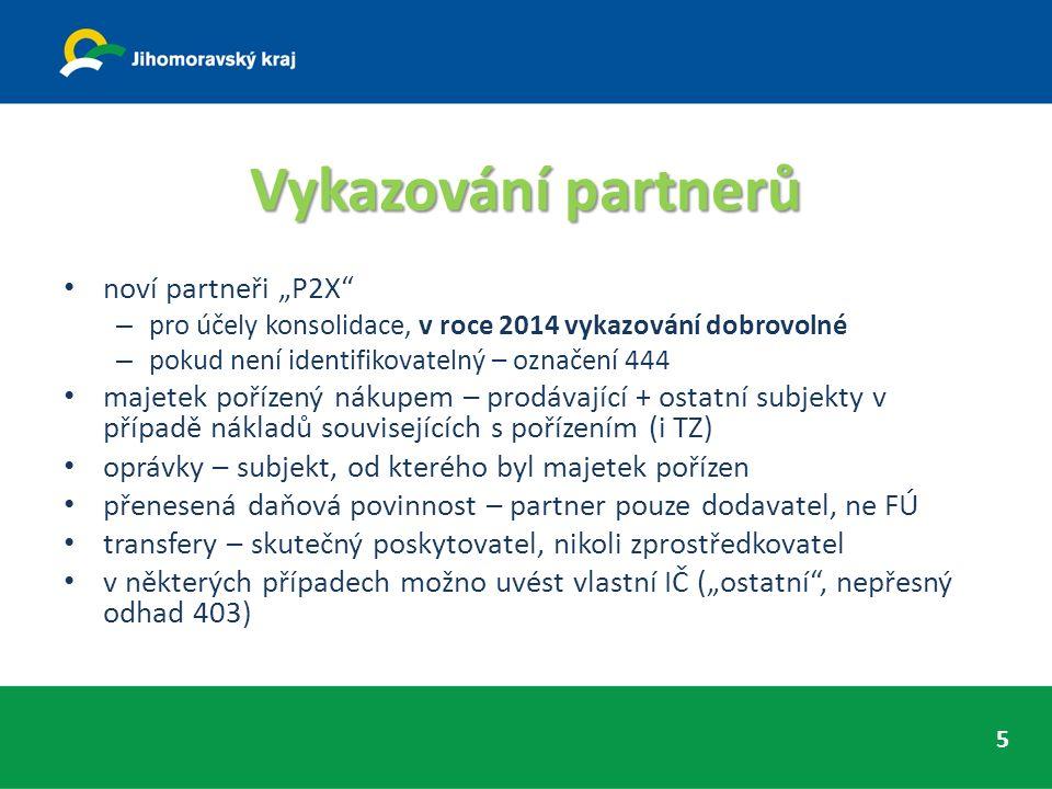 """Vykazování partnerů noví partneři """"P2X – pro účely konsolidace, v roce 2014 vykazování dobrovolné – pokud není identifikovatelný – označení 444 majetek pořízený nákupem – prodávající + ostatní subjekty v případě nákladů souvisejících s pořízením (i TZ) oprávky – subjekt, od kterého byl majetek pořízen přenesená daňová povinnost – partner pouze dodavatel, ne FÚ transfery – skutečný poskytovatel, nikoli zprostředkovatel v některých případech možno uvést vlastní IČ (""""ostatní , nepřesný odhad 403) 5"""
