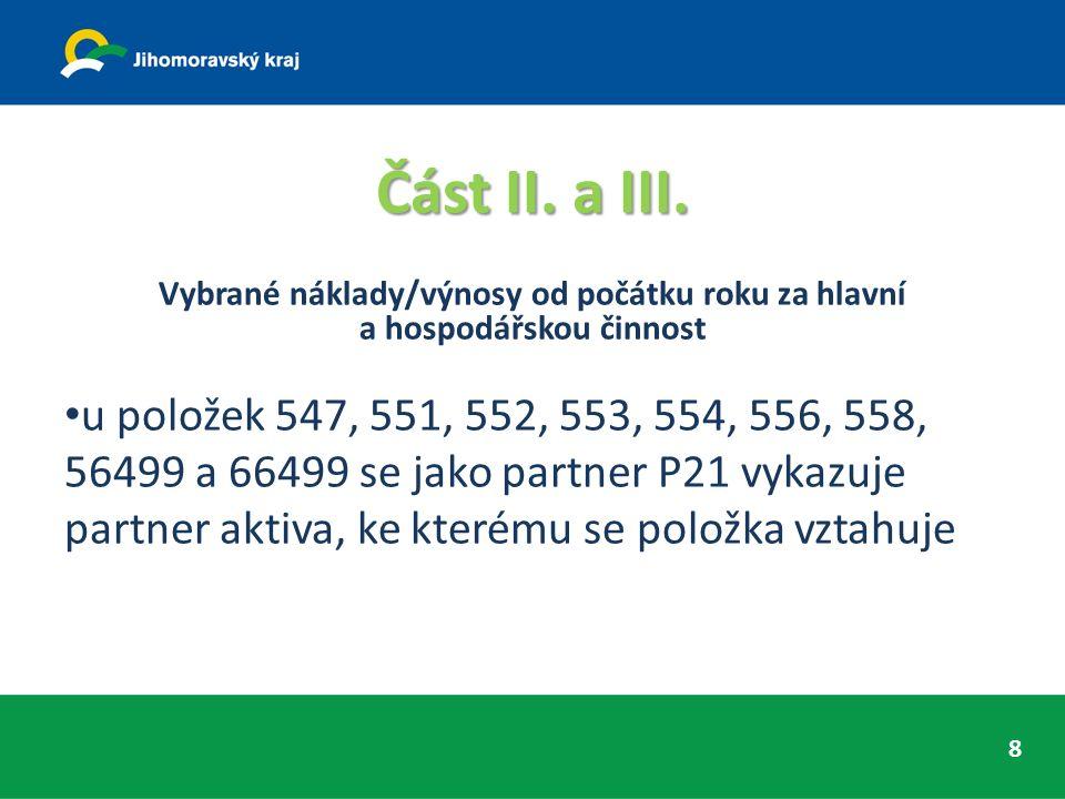 Část II. a III. Vybrané náklady/výnosy od počátku roku za hlavní a hospodářskou činnost u položek 547, 551, 552, 553, 554, 556, 558, 56499 a 66499 se