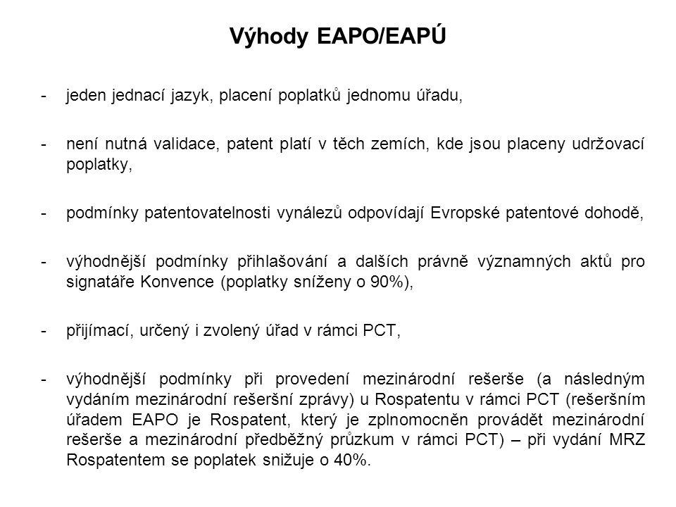 Výhody EAPO/EAPÚ -jeden jednací jazyk, placení poplatků jednomu úřadu, -není nutná validace, patent platí v těch zemích, kde jsou placeny udržovací poplatky, -podmínky patentovatelnosti vynálezů odpovídají Evropské patentové dohodě, -výhodnější podmínky přihlašování a dalších právně významných aktů pro signatáře Konvence (poplatky sníženy o 90%), -přijímací, určený i zvolený úřad v rámci PCT, -výhodnější podmínky při provedení mezinárodní rešerše (a následným vydáním mezinárodní rešeršní zprávy) u Rospatentu v rámci PCT (rešeršním úřadem EAPO je Rospatent, který je zplnomocněn provádět mezinárodní rešerše a mezinárodní předběžný průzkum v rámci PCT) – při vydání MRZ Rospatentem se poplatek snižuje o 40%.