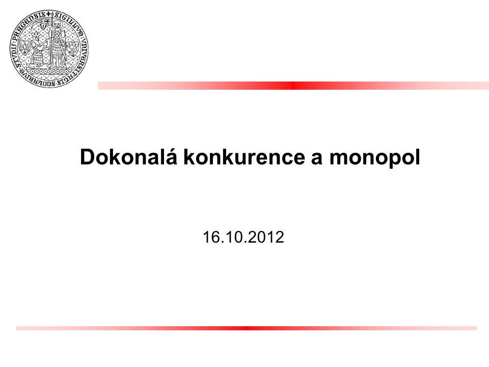 16.10.2012 Dokonalá konkurence a monopol