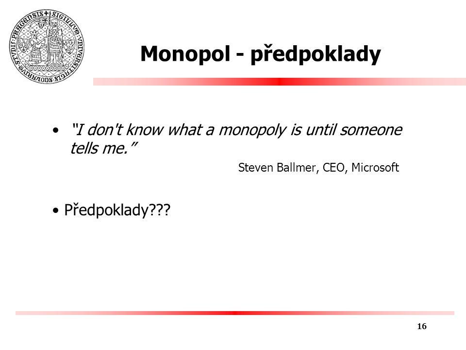 Monopol - předpoklady I don t know what a monopoly is until someone tells me. Steven Ballmer, CEO, Microsoft Předpoklady??.