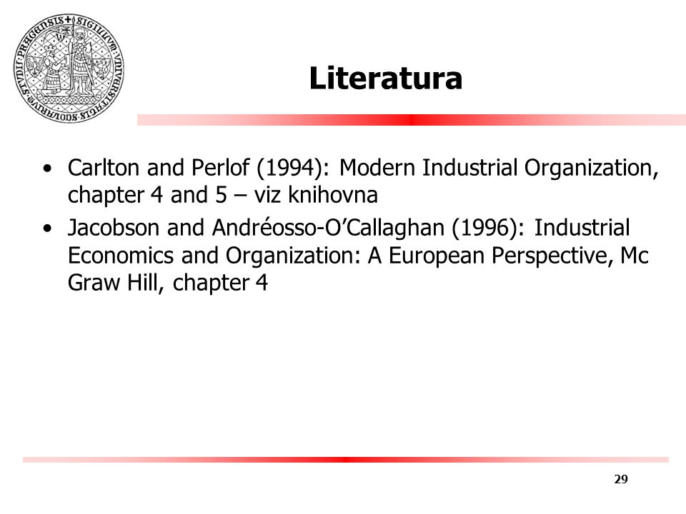 Literatura Carlton and Perlof (1994): Modern Industrial Organization, chapter 4 and 5 – viz knihovna Jacobson and Andréosso-O'Callaghan (1996): Industrial Economics and Organization: A European Perspective, Mc Graw Hill, chapter 4 29