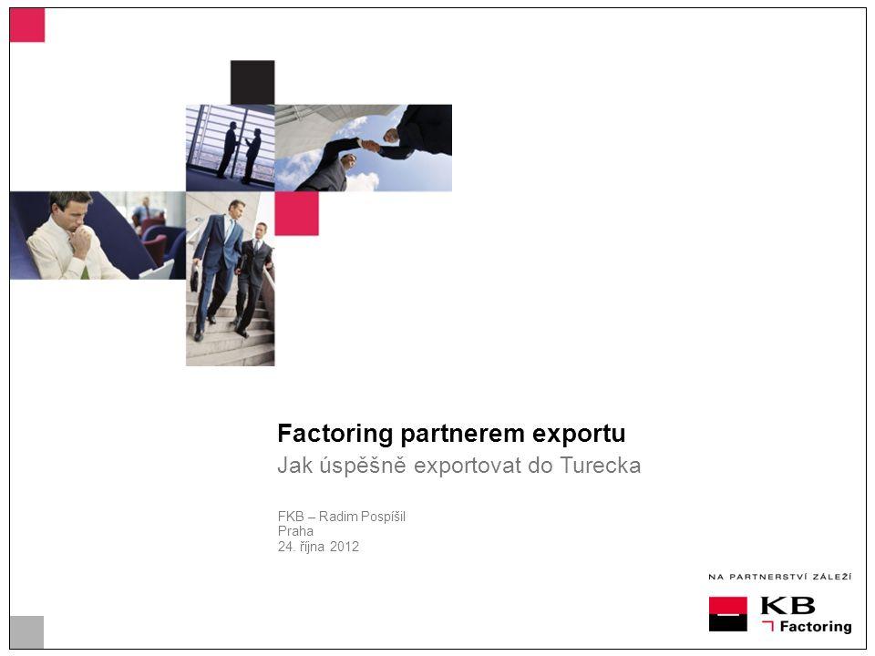 Factoring partnerem exportu Jak úspěšně exportovat do Turecka FKB – Radim Pospíšil Praha 24.