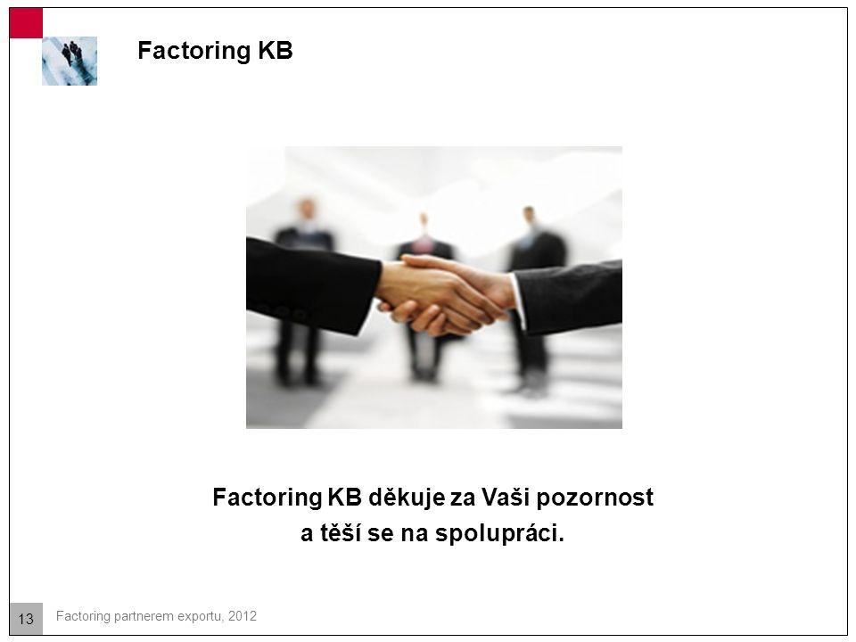 13 Factoring partnerem exportu, 2012 Factoring KB Factoring KB děkuje za Vaši pozornost a těší se na spolupráci.