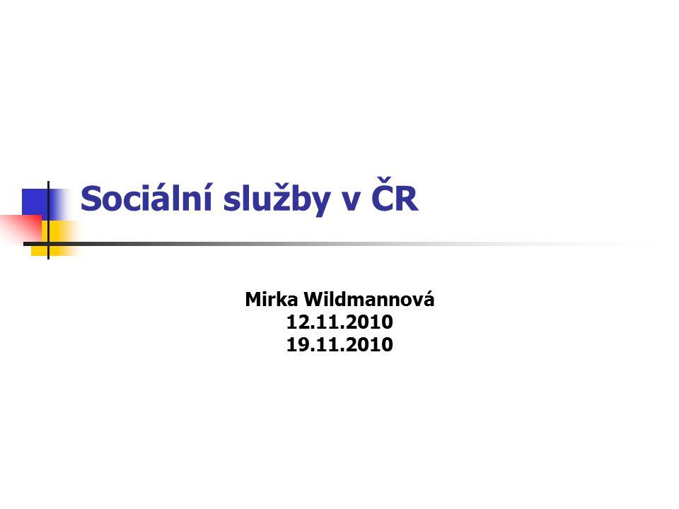 Sociální služby v ČR Mirka Wildmannová 12.11.2010 19.11.2010