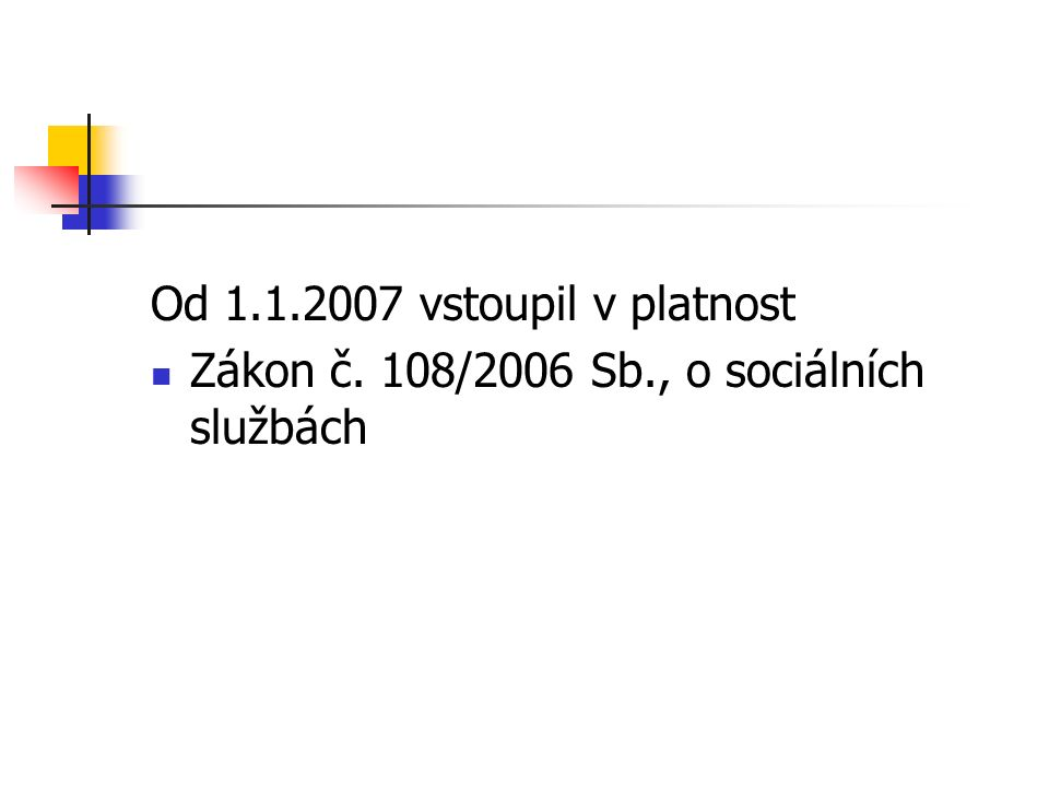 Od 1.1.2007 vstoupil v platnost Zákon č. 108/2006 Sb., o sociálních službách