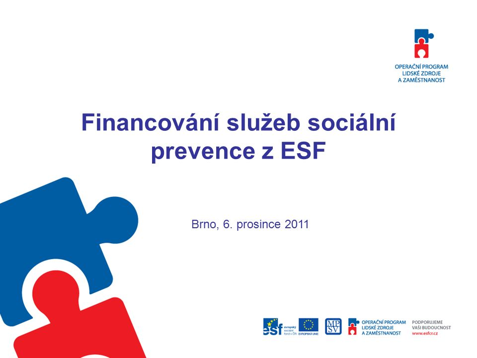 Financování služeb sociální prevence z ESF Brno, 6. prosince 2011